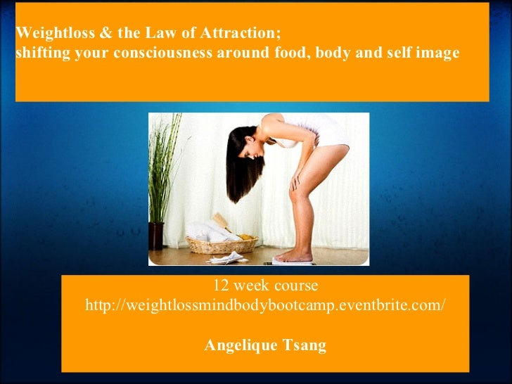 Weightloss & the Law of Attraction;shifting your consciousness around food, body and self image                           ...