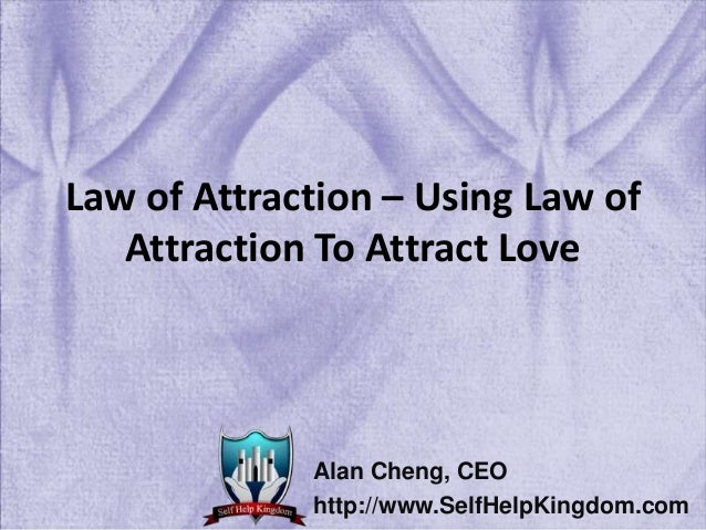 Law of Attraction – Using Law of Attraction To Attract Love Alan Cheng, CEO http://www.SelfHelpKingdom.com