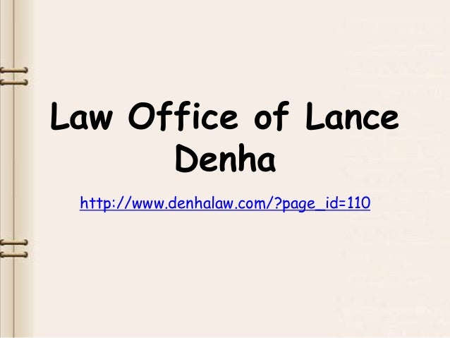 Law Office of Lance      Denha http://www.denhalaw.com/?page_id=110