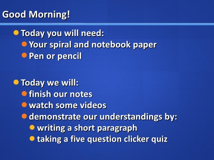 Good Morning! <ul><li>Today you will need: </li></ul><ul><ul><li>Your spiral and notebook paper </li></ul></ul><ul><ul><li...