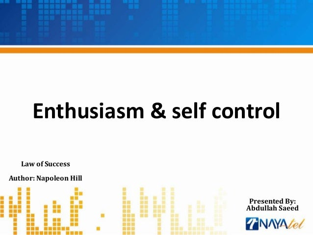 Enthusiasm & self control   Law of SuccessAuthor: Napoleon Hill                            Presented By:                  ...