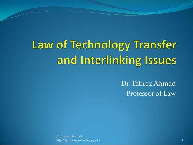 Dr. Tabrez Ahmad Professor of Law  Dr. Tabrez Ahmad, http://technolexindia.blogspot.in  1