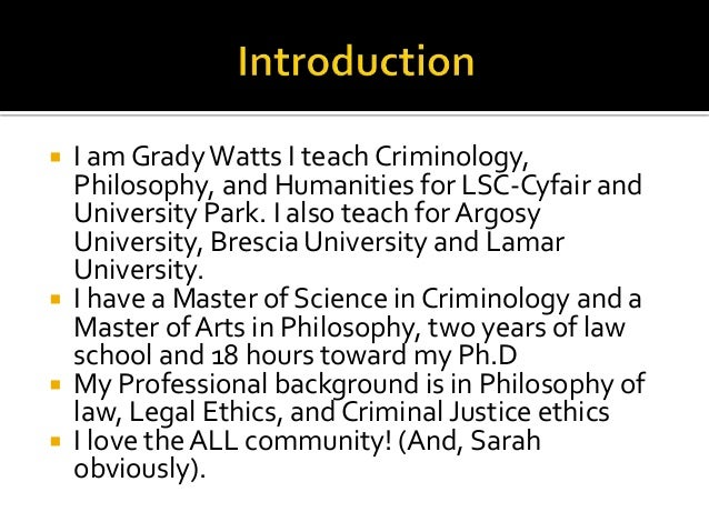  I am GradyWatts I teach Criminology, Philosophy, and Humanities for LSC-Cyfair and University Park. I also teach for Arg...