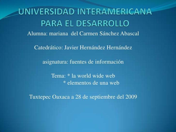 UNIVERSIDAD INTERAMERICANA PARA EL DESARROLLO <br />Alumna: mariana  del Carmen Sánchez Abascal<br />Catedrático: Javier H...