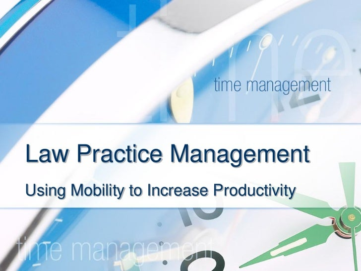Using Mobility to Increase Law Practice Productivity: Firm Manager