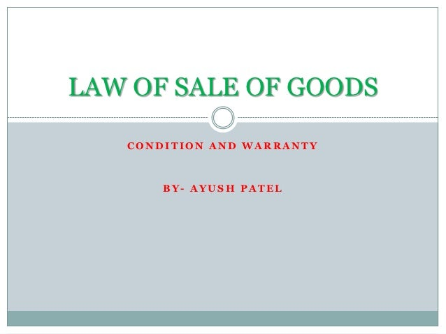 LAW OF SALE OF GOODS   CONDITION AND WARRANTY       BY- AYUSH PATEL