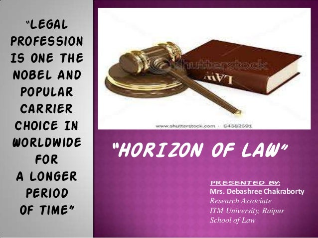 """""""HORIZON OF LAW"""" """"Legal Profession Is One The Nobel And Popular Carrier Choice In Worldwide For A Longer Period Of Time"""" P..."""