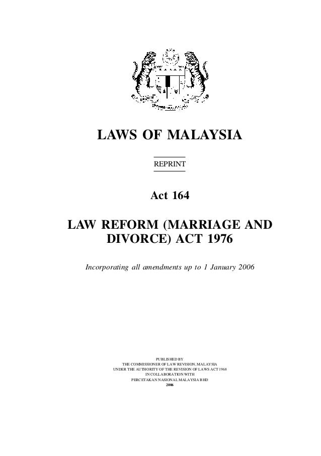 LAWS OF MALAYSIA REPRINT  Act 164  LAW REFORM (MARRIAGE AND DIVORCE) ACT 1976 Incorporating all amendments up to 1 January...