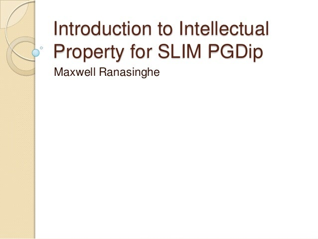 Introduction to IntellectualProperty for SLIM PGDipMaxwell Ranasinghe