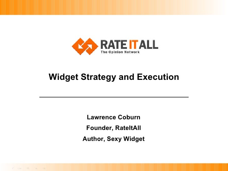 Widget Strategy and Execution Lawrence Coburn Founder, RateItAll Author, Sexy Widget