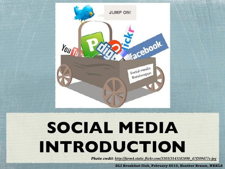 SOCIAL MEDIA INTRODUCTION     Photo credit: http://farm4.static.flickr.com/3103/3141182898_47f209477e.jpg                  ...