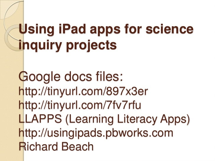 Using iPad apps for scienceinquiry projectsGoogle docs files:http://tinyurl.com/897x3erhttp://tinyurl.com/7fv7rfuLLAPPS (L...