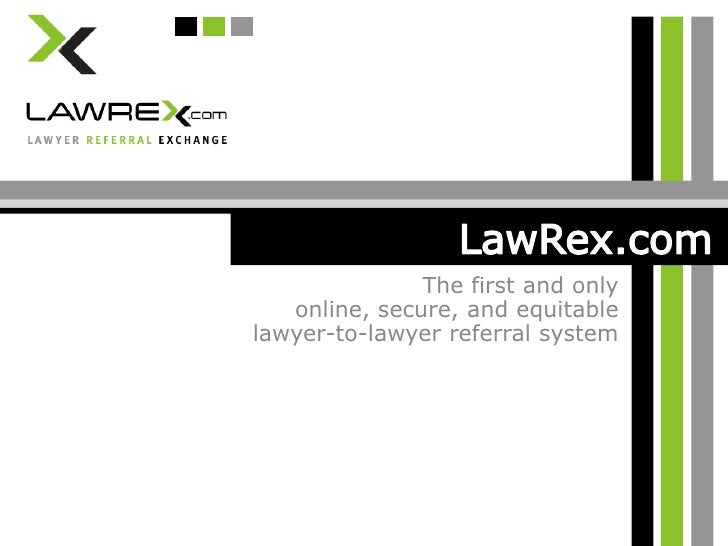 LawRex.com<br />The first and only online, secure, and equitable lawyer-to-lawyer referral system<br />