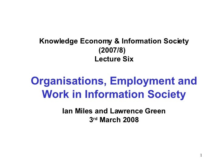 Knowledge Economy & Information Society (2007/8)  Lecture Six Organisations, Employment and Work in Information Society Ia...