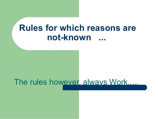 Rules for which reasons are not-known ... The rules however, always Work.....