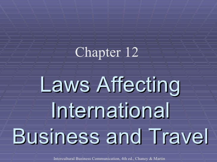 Chapter 12  Laws Affecting   InternationalBusiness and Travel    Intercultural Business Communication, 4th ed., Chaney & M...