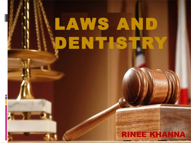 LAWS AND DENTISTRY  RINEE KHANNA