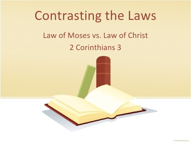 Contrasting the Laws Law of Moses vs. Law of Christ 2 Corinthians 3