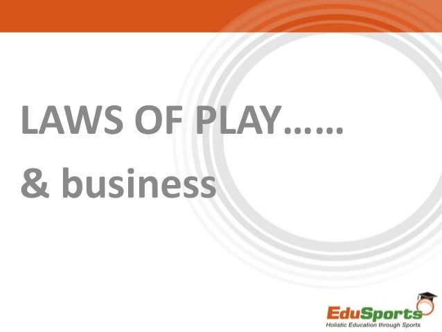 Laws of play......& business!