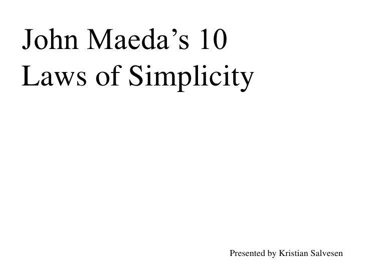 John Maeda's 10 Laws of Simplicity<br />Presented by Kristian Salvesen<br />