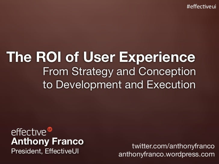 #effec%veuiThe ROI of User Experience          From Strategy and Conception          to Development and ExecutionAnthony Fr...