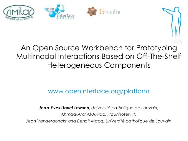 An Open Source Workbench for Prototyping Multimodal Interactions Based on Off-The-Shelf Heterogeneous Components www.openi...