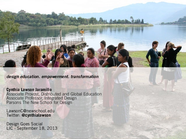 design education. empowerment. transformation Cynthia Lawson Jaramillo Associate Provost, Distributed and Global Education...