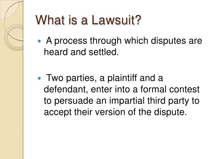 What is a Lawsuit?<br />A process through which disputes are heard and settled.<br /><br />Two parties, a plaintiff and a...