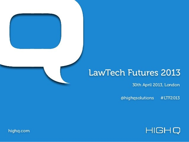 LawTech Futures 2013highq.com30th April 2013, London@highqsolutions #LTF2013