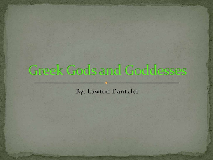 By: Lawton Dantzler<br />Greek Gods and Goddesses<br />