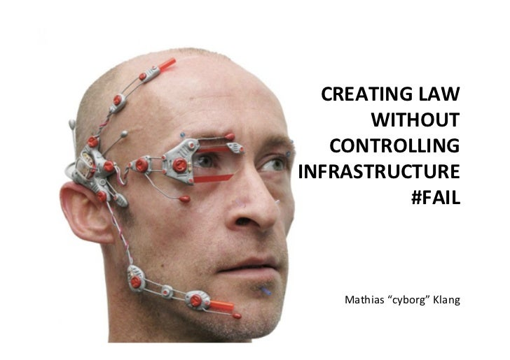 """CREATING LAW        WITHOUT     CONTROLLING  INFRASTRUCTURE               #FAIL       Mathias """"cybor..."""