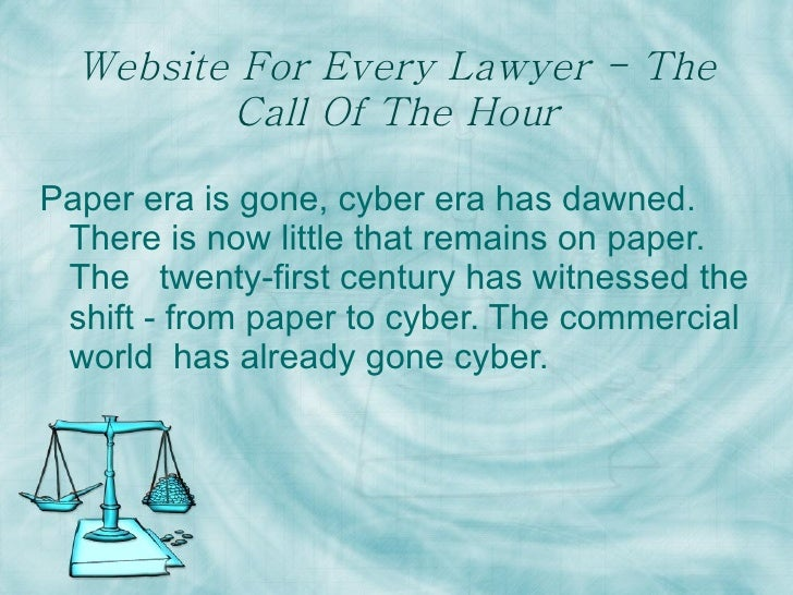 Website For Every Lawyer - The Call Of The Hour Paper era is gone, cyber era has dawned. There is now little that remains ...