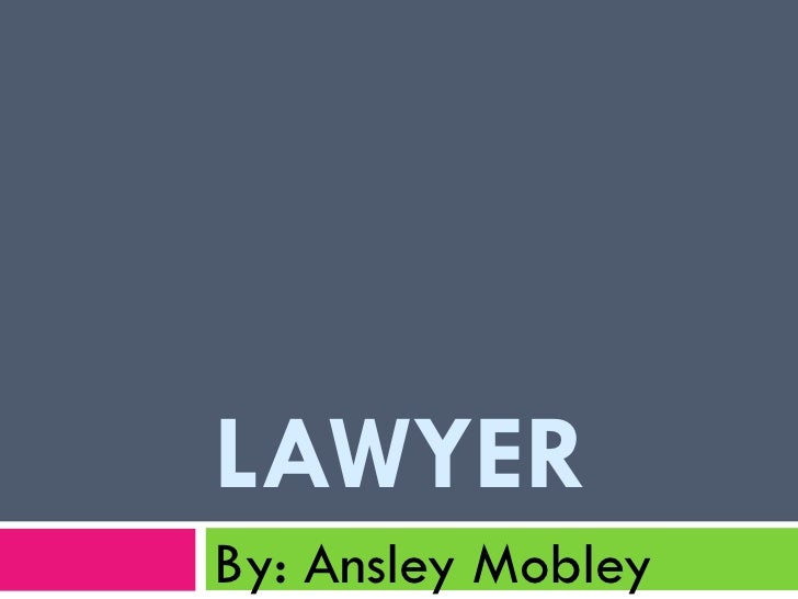 LAWYER By: Ansley Mobley