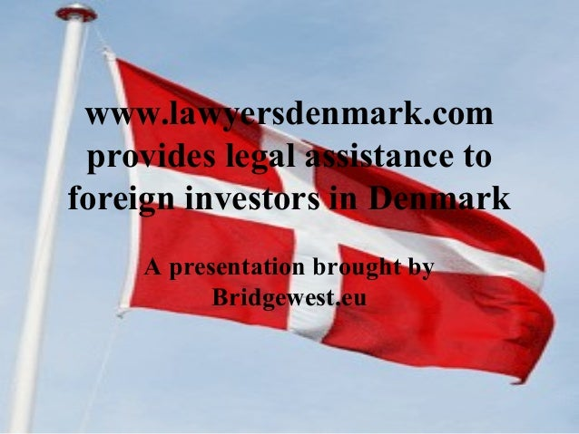 www.lawyersdenmark.com provides legal assistance to foreign investors in Denmark A presentation brought by Bridgewest.eu