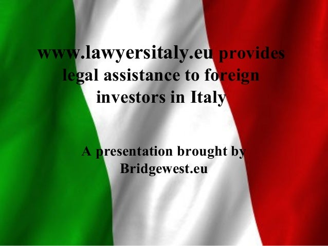www.lawyersitaly.eu provides legal assistance to foreign investors in Italy A presentation brought by Bridgewest.eu