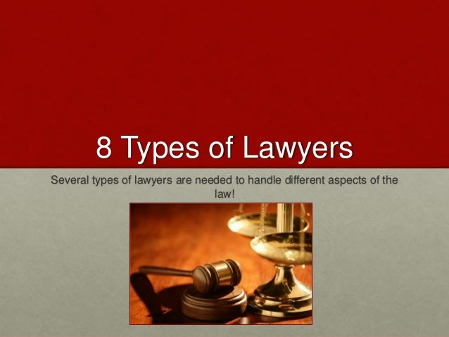 8 Types of Lawyers Several types of lawyers are needed to handle different aspects of the law!