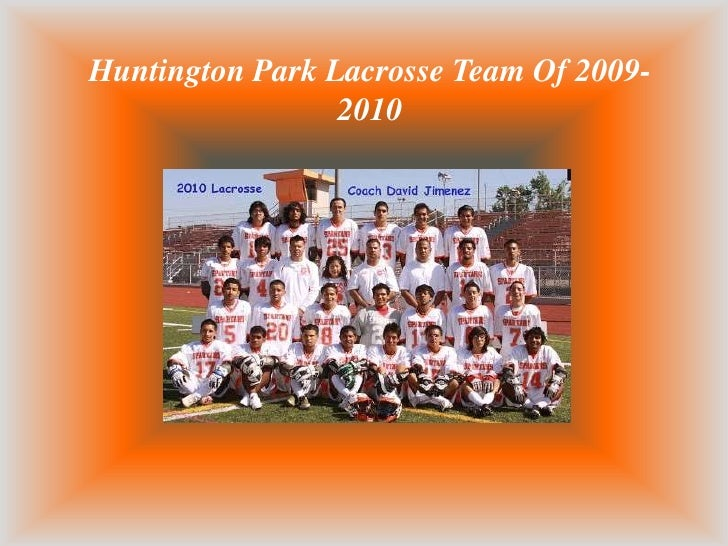Here we have the 2010 Huntington Park Lacrosse team. All committed to put their heart and soul into this sport.      Here ...