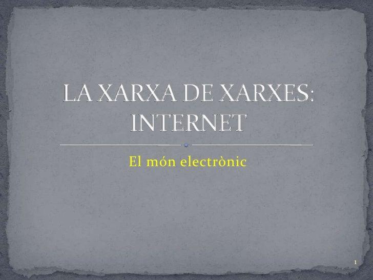 El mónelectrònic<br />LA XARXA DE XARXES: INTERNET<br />1<br />