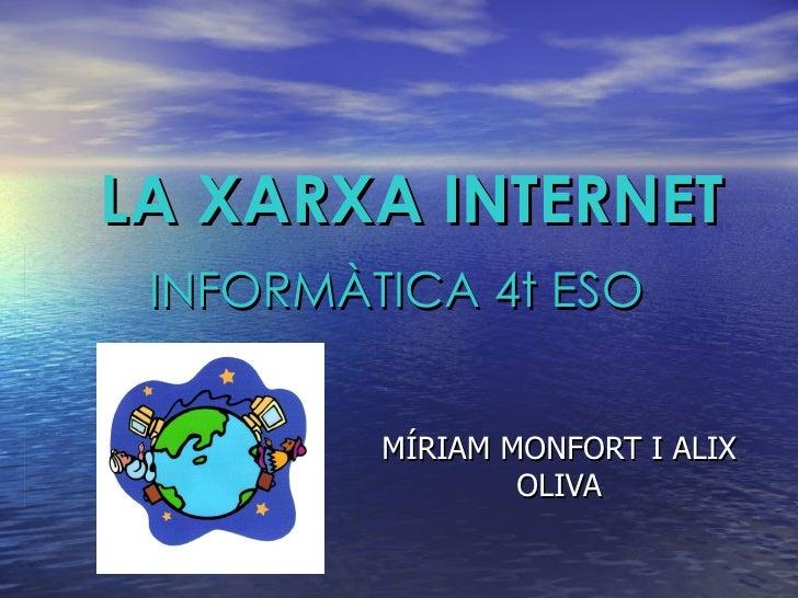 LA XARXA INTERNET MÍRIAM MONFORT I ALIX OLIVA INFORMÀTICA 4t ESO