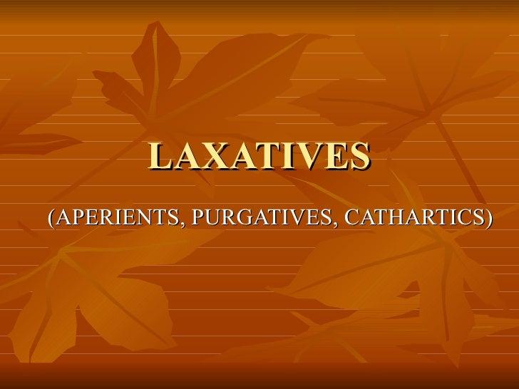LAXATIVES (APERIENTS, PURGATIVES, CATHARTICS)