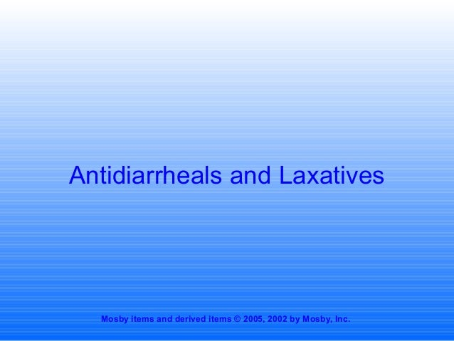 Antidiarrheals and Laxatives  Mosby items and derived items © 2005, 2002 by Mosby, Inc.