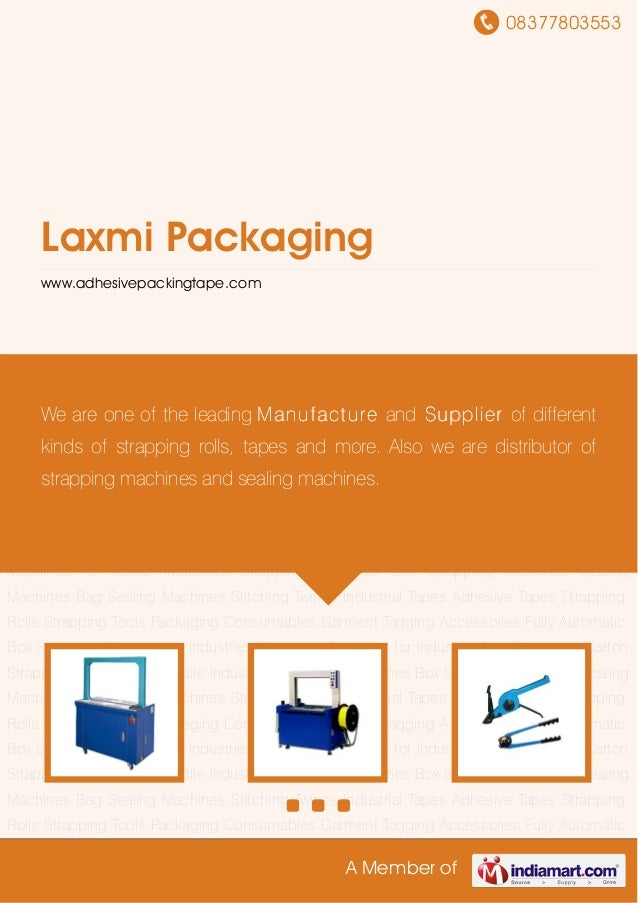 08377803553A Member ofLaxmi Packagingwww.adhesivepackingtape.comStrapping Machines Box Strapping Machines Sealing Machines...