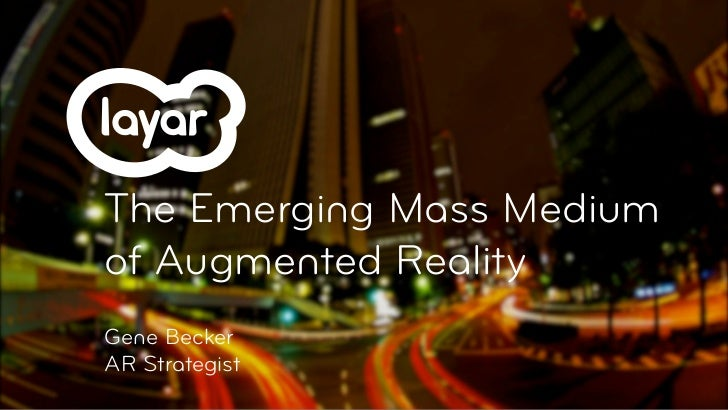 The Emerging Mass Mediumof Augmented RealityGene BeckerAR Strategist