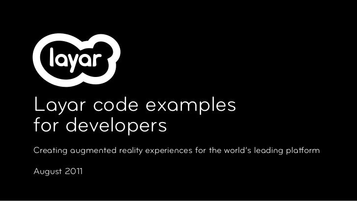 Layar code examplesfor developersCreating augmented reality experiences for the world's leading platformAugust 2011