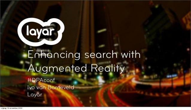 Enhancing search with Augmented Reality #DPAconf Ivo van Barneveld Layar vrijdag 19 november 2010