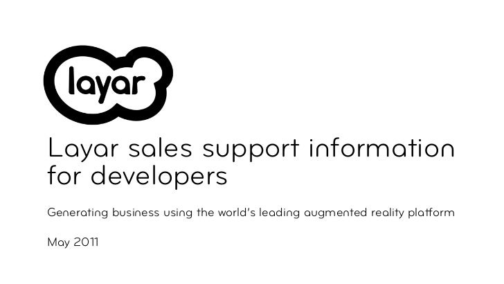 Layar sales support informationfor developersGenerating business using the world's leading augmented reality platformMarch...