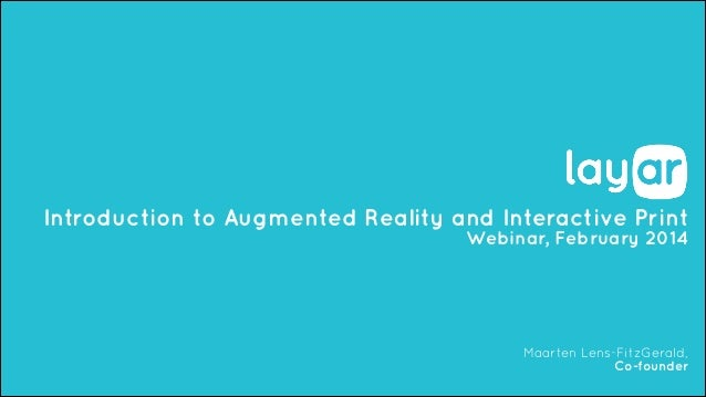 Introduction to Augmented Reality and Interactive Print Webinar, February 2014  Maarten Lens-FitzGerald, Co-founder