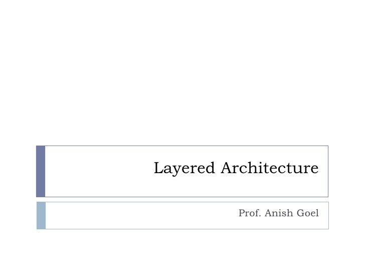 Layered Architecture Prof. Anish Goel