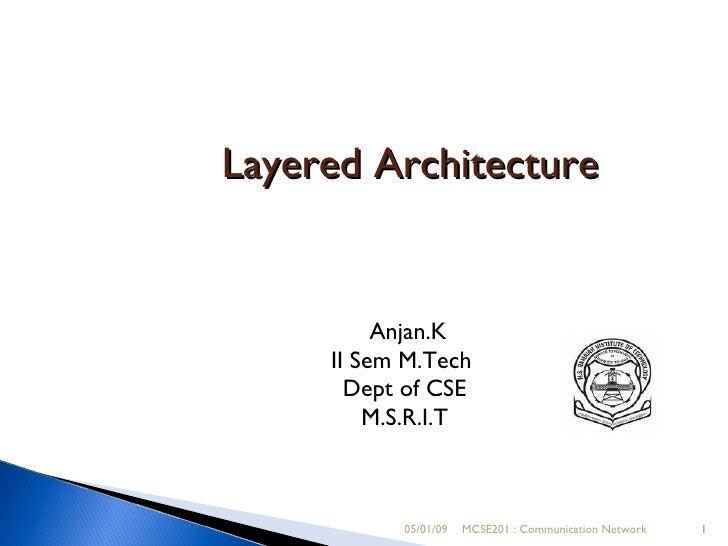 Layered Architecture             Anjan.K      II Sem M.Tech        Dept of CSE          M.S.R.I.T               05/01/09  ...