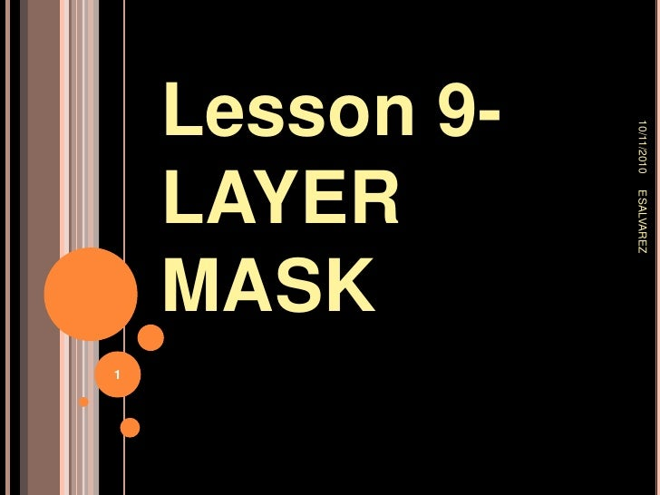 Lesson 9- LAYER MASK<br />9/26/2010<br />ESALVAREZ<br />1<br />